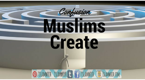 Confusion Muslims Create