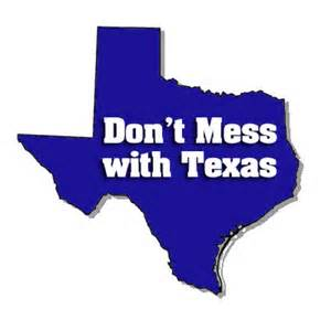 No ones is messing with you, Texas.