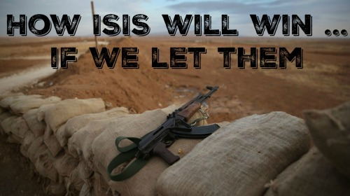How Isis will win if we let them