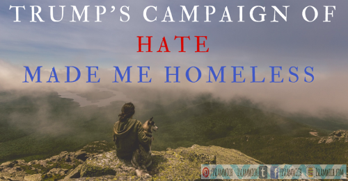 Trump's Campaign Made me Homeless