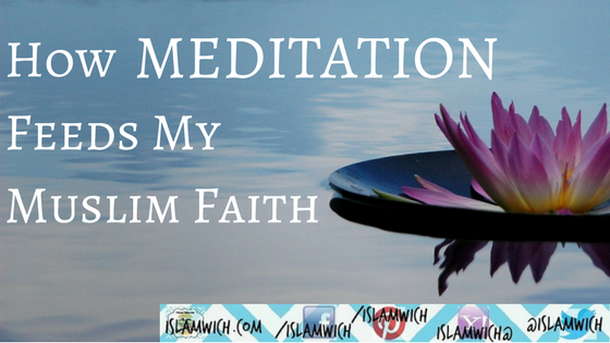 How Meditation Feeds My Muslim Faith